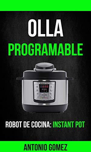 Olla programable: Robot de cocina: Instant Pot eBook: Gomez, Antonio: Amazon.es: Tienda Kindle