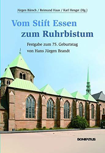 Vom Stift Essen zum Ruhrbistum: Festgabe zum 75. Geburtstag von Hans Jürgen Brandt
