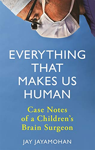 Everything That Makes Us Human: Case Notes of a Children\'s Brain Surgeon (English Edition)