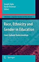 Race, Ethnicity and Gender in Education: Cross-Cultural Understandings (Globalisation, Comparative Education and Policy Research (6))