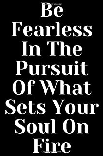 Be Fearless In The Pursuit Of What Sets Your Soul On Fire: - Writing Journal - Notepad - Notebook - Diary: 120 pages