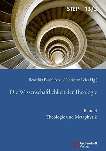 Die Wissenschaftlichkeit der Theologie: Band 3: Theologie und Metaphysik (Studien zur systematischen Theologie, Ethik und Philosophie)