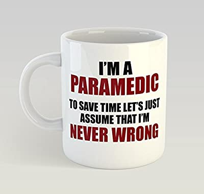 Never Wrong Paramedic Mug Funny Birthday Novelty Gift by six pound tees