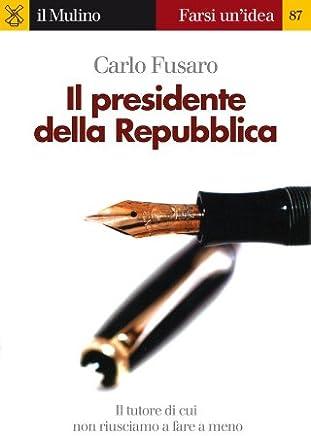 Il presidente della Repubblica (Farsi unidea Vol. 87)