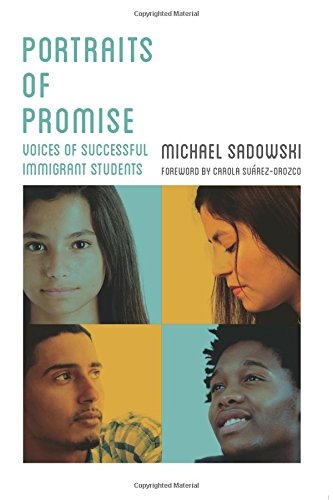 Portraits of Promise: Voices of Successful Immigrant Students (Youth Development and Education Series)