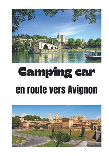 Camping car en route vers Avignon: Carnet de voyage en camping car /Parfait complément à votre guide de voyage/ journal de voyage à completer /partez decouvrir Avignon