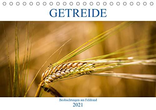 Getreide - Beobachtungen am Feldrand (Tischkalender 2021 DIN A5 quer)