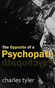 [Charles Tyler]のThe Opposite of a Psychopath (English Edition)