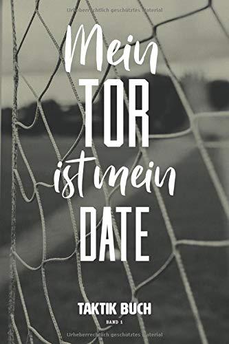 Mein Tor ist mein Date Taktik Buch Band 1: Spielnotizen mit Spielfeld zur Spielanalyse der Laufwege des Fußballtrainings für Trainer I Trainingsablauf I Spielbeobachtung I 120 Seiten I ca. DIN A5