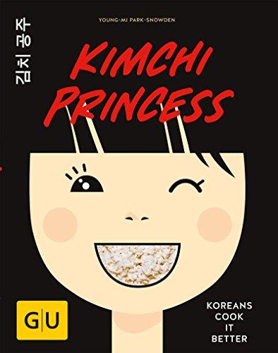 Kimchi Princess: Koreans cook it better (GU Autoren-Kochbücher)