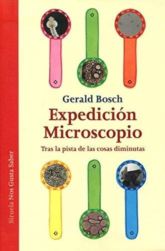 Expedición Microscopio: Tras la pista de las cosas diminutas (Las Tres Edades / Nos Gusta Saber)