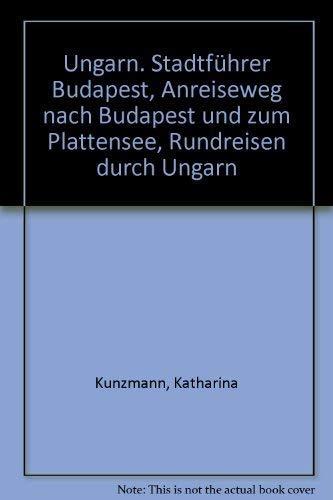 Ungarn. Stadtführer Budapest, Anreiseweg nach Budapest und zum Plattensee, Rundreisen durch Ungarn