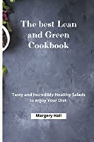 The Best Lean and Green Cookbook: Tasty and Incredibly Healthy Salads to Enjoy your Diet