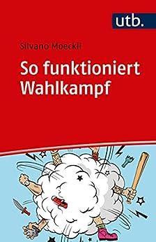 So funktioniert Wahlkampf (German Edition) par [Silvano Moeckli]