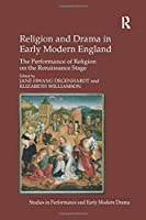 Religion and Drama in Early Modern England: The Performance of Religion on the Renaissance Stage (Studies in Performance and Early Modern Drama)