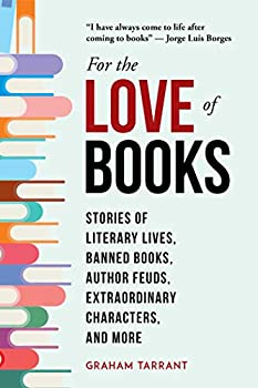 For the Love of Books  Stories of Literary Lives Banned Books Author Feuds Extraordinary Characters and More