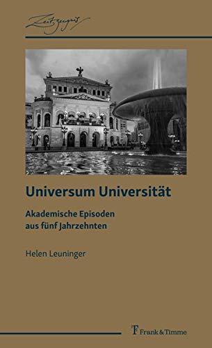 Universum Universität: Akademische Episoden aus fünf Jahrzehnten (ZeitZeugnis / Vitale Historiographien aus den Wissenschaften)