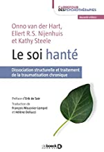 Le soi hanté - Dissociation structurelle et traitement de la traumatisation chronique d'Onno Van der Hart