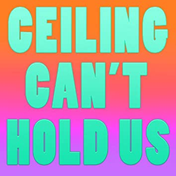 Ceiling Can't Hold Us