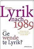 Lyrik nach 1989 Gewendete Lyrik? Gespräche mit deutschen Dichtern aus der DDR: 21 Interviews