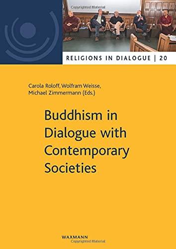 Buddhism in Dialogue with Contemporary Societies (Religionen im Dialog. Eine Schriftenreihe des Interdiszipliären Zentrums Weltreligionen im Dialog der Universität Hamburg)