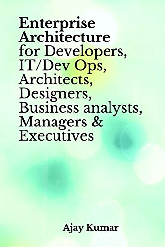 Enterprise Architecture for Developers, IT/Dev Ops, Architects, Designers, Business analysts, Managers & Executives