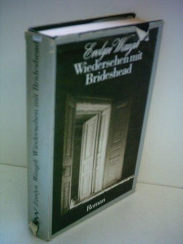 Evelyn Waugh: Wiedersehen mit Brideshead - Die heiligen und profanen Erinnerungen des Hauptmanns Charles Ryder