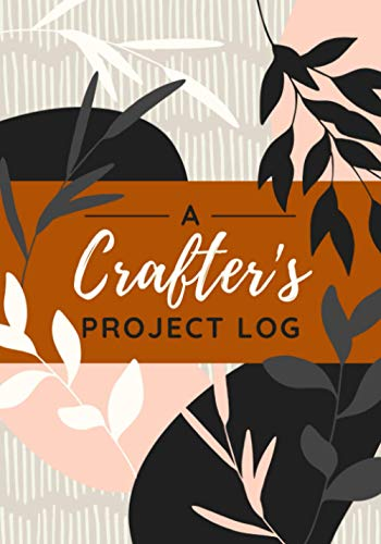 A Crafter's Project Log: A Journal for Logging DIY Projects - Ideas, Materials, Steps, Notes & Sketches | Simple Project Organizer Notebook for Crafting Hobbyists or Professionals