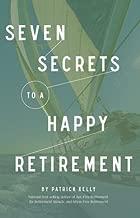 SEVEN SECRETS TO A HAPPY RETIREMENT