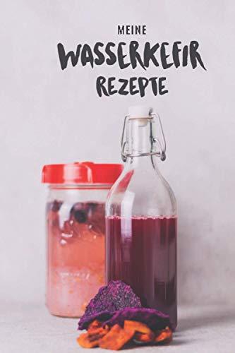 Meine Wasserkefir-Rezepte - ein individuelles Logbuch: Ein Notizbuch zum sammeln und aufzeichnen der...