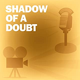 Shadow of a Doubt (Dramatized)     Classic Movies on the Radio              By:                                                                                                                                 Academy Award Theatre                               Narrated by:                                                                                                                                 Joseph Cotten                      Length: 29 mins     8 ratings     Overall 4.3