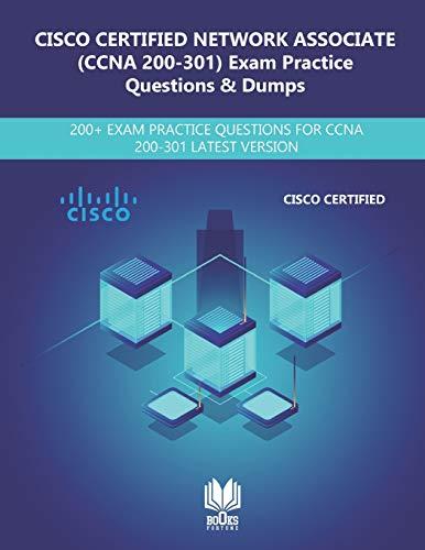 CISCO CERTIFIED NETWORK ASSOCIATE (200-301 CCNA) Exam Practice Questions & Dumps: 200+ EXAM PRACTICE QUESTIONS FOR CCNA 200-301 LATEST VERISON