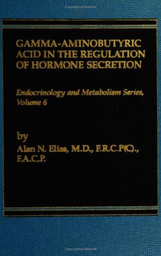 Gamma Aminobutyric Acid and Pituitary Hormone Secretion (Endocrinology and metabolism series)