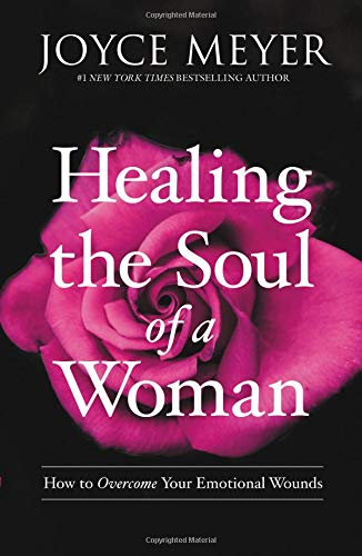 Compare Textbook Prices for Healing the Soul of a Woman: How to Overcome Your Emotional Wounds  ISBN 9781455560240 by Meyer, Joyce