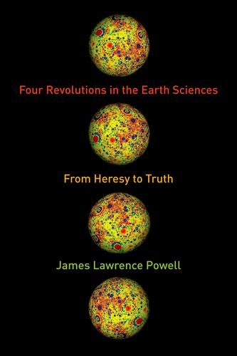 Compare Textbook Prices for Four Revolutions in the Earth Sciences: From Heresy to Truth  ISBN 9780231164481 by Powell, James