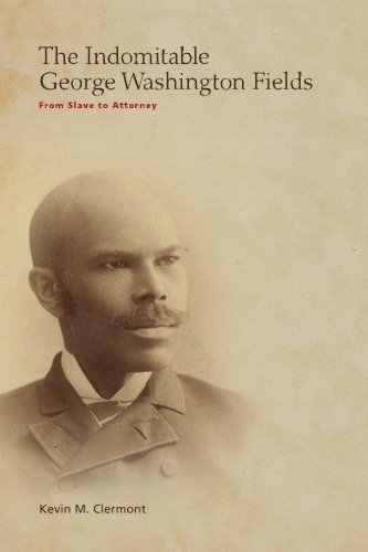 Image of The Indomitable George Washington Fields: From Slave to Attorney