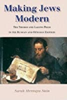 Making Jews Modern: The Yiddish and Ladino Press in the Russian and Ottoman Empires (The Modern Jewish Experience)
