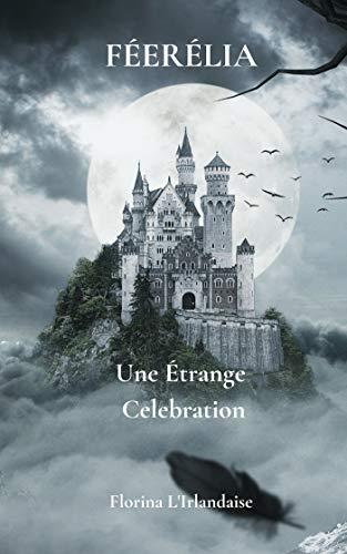 Féerélia Une étrange célébration par [Florina l'Irlandaise]