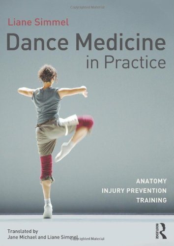 Dance Medicine in Practice: Anatomy, Injury Prevention, Training