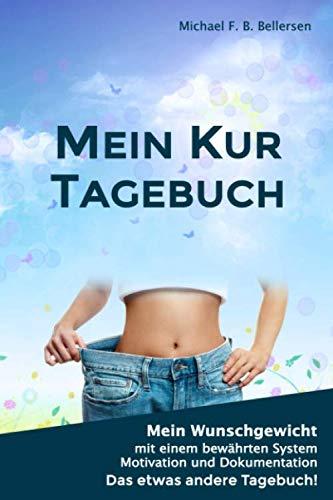 Mein Kur Tagebuch: Mein Wunschgewicht mit einem bewährten System, Motivation und Dokumentation. Das etwas andere Tagebuch!