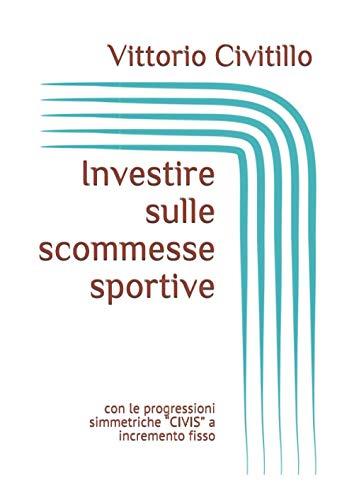 """Investire sulle scommesse sportive: con le progressioni di gioco simmetriche """"CIVIS"""" a incremento fisso"""