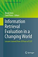 Information Retrieval Evaluation in a Changing World: Lessons Learned from 20 Years of CLEF (The Information Retrieval Series (41))