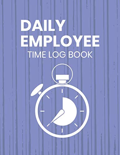 Daily Employee Log Book: Small Business & Entrepreneurship Time Management For Human Resources / Monitor Working Hours Of Your Individual Employees By ... For Business Use / Record Working Hours