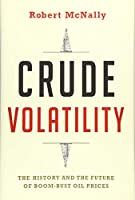 Crude Volatility: The History and the Future of Boom-Bust Oil Prices (Center on Global Energy Policy)