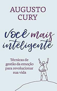 Você mais inteligente: Técnicas de gestão da emoção para revolucionar sua vida por [Augusto Cury, Camila Lacerda, Laura Grossman]