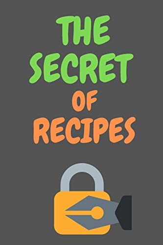Best Prices! The Secret Of RECIPES: All Purpose  Recipes  6x9 Blank Lined Formated Cooking Notebook...