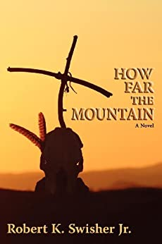 How Far the Mountain: A Novel by [Robert K. Swisher Jr.]