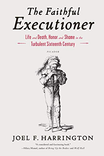 The Faithful Executioner: Life and Death, Honor and Shame in the Turbulent Sixteenth Century