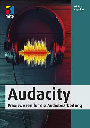 Audacity: Praxiswissen für die Audiobearbeitung (mitp Audio)