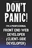 Don't Panic! I'm A Professional Front End Web Developer (Client-Side Developer): Customized 100 Page Lined Notebook Journal Gift For A Busy Front End ... Far Better Than A Throw Away Greeting Card.